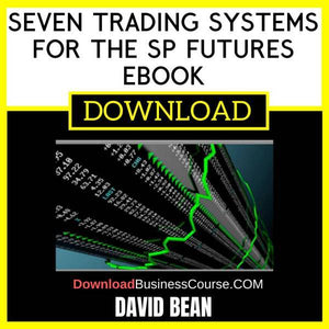 David Bean Seven Trading Systems For The Sp Futures Ebook FREE DOWNLOAD