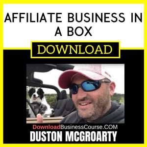 Duston McGroarty Affiliate Business in a Box FREE DOWNLOAD