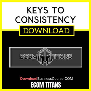 Ecom Titans Keys To Consistency FREE DOWNLOAD
