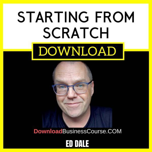 Ed Dale Starting From Scratch FREE DOWNLOAD