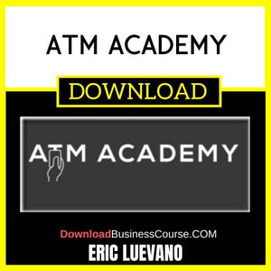 Eric Luevano Atm Academy FREE DOWNLOAD