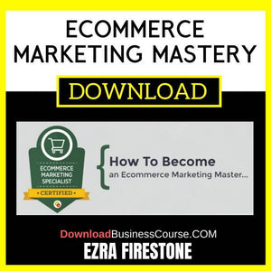Ezra Firestone Ecommerce Marketing Mastery FREE DOWNLOAD