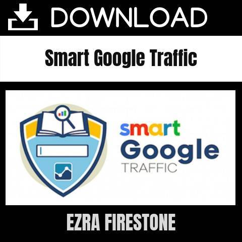 Ezra Firestone - Smart Google Traffic FREE DOWNLOAD