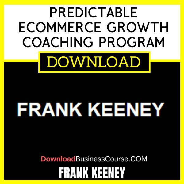 Frank Keeney Predictable Ecommerce Growth Coaching Program FREE DOWNLOAD
