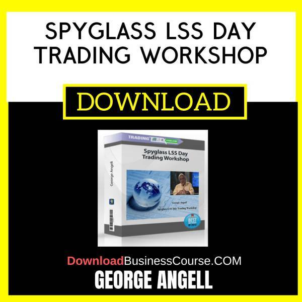 George Angell Spyglass Lss Day Trading Workshop FREE DOWNLOAD