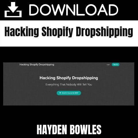 Hayden Bowles - Hacking Shopify Dropshipping FREE DOWNLOAD