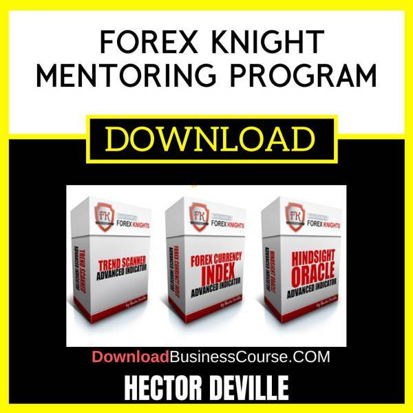 Hector Deville Forex Knight Mentoring Program FREE DOWNLOAD