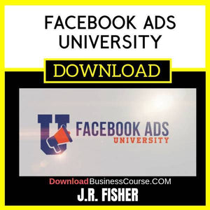 J.R. Fisher Facebook Ads University FREE DOWNLOAD