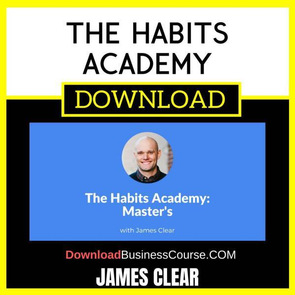 James Clear The Habits Academy FREE DOWNLOAD