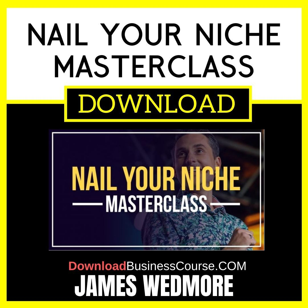 James Wedmore Nail Your Niche Masterclass