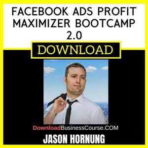 Jason Hornung Facebook Ads Profit Maximizer Bootcamp 2.0 FREE DOWNLOAD