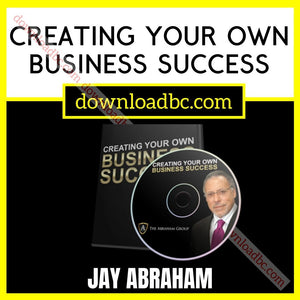 Jay Abraham Creating Your Own Business Success