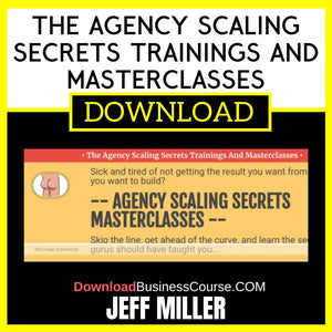 Jeff Miller The Agency Scaling Secrets Trainings And Masterclasses
