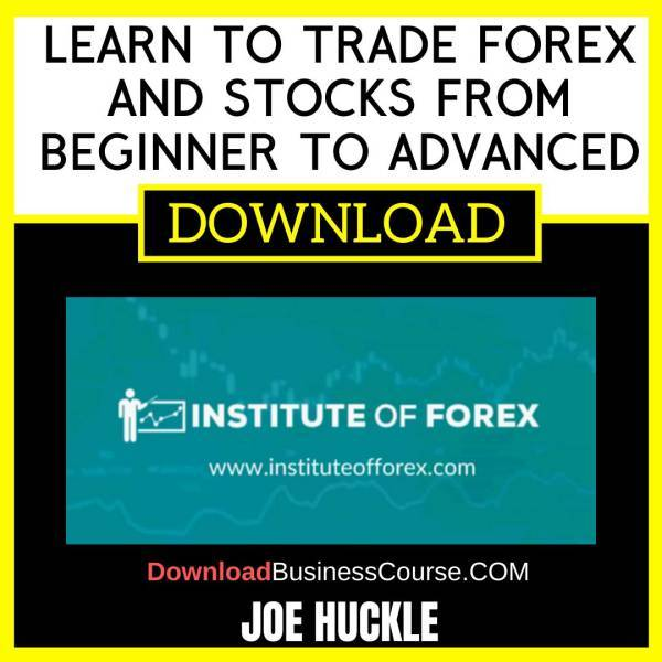 Joe Huckle Learn To Trade Forex And Stocks From Beginner To Advanced FREE DOWNLOAD
