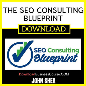 John Shea The Seo Consulting Blueprint FREE DOWNLOAD