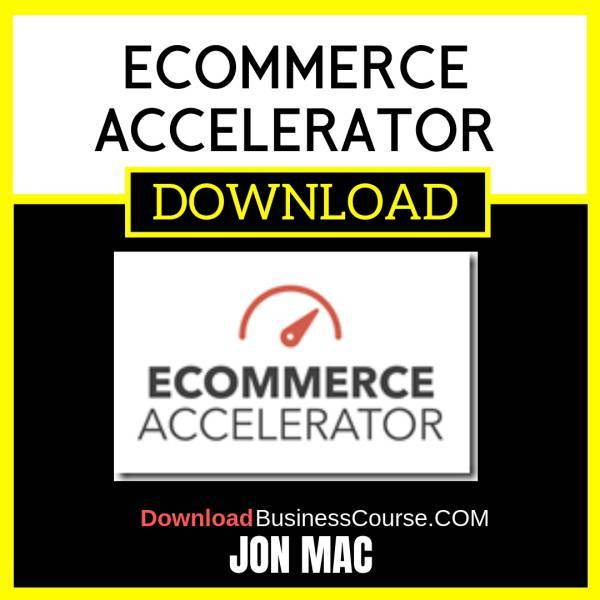 Jon Mac Ecommerce Accelerator FREE DOWNLOAD