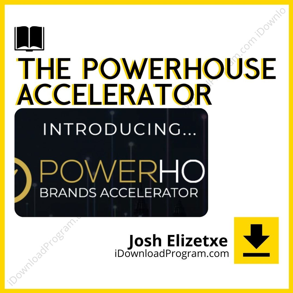 Josh Elizetxe – The Powerhouse Accelerator (Group Buy)