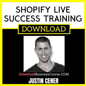 Justin Cener Shopify Live Success Training FREE DOWNLOAD