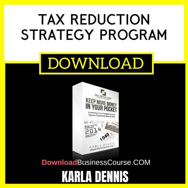 Karla Dennis Tax Reduction Strategy Program FREE DOWNLOAD