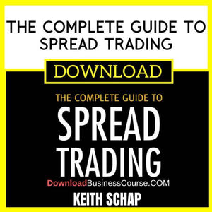 Keith Schap The Complete Guide To Spread Trading FREE DOWNLOAD