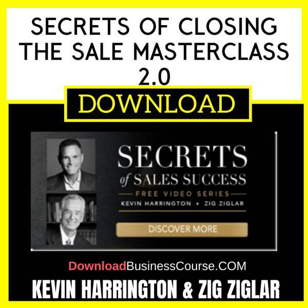 Kevin Harrington Zig Ziglar Secrets Of Closing The Sale Masterclass 2.0 FREE DOWNLOAD
