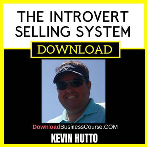 Kevin Hutto The Introvert Selling System FREE DOWNLOAD