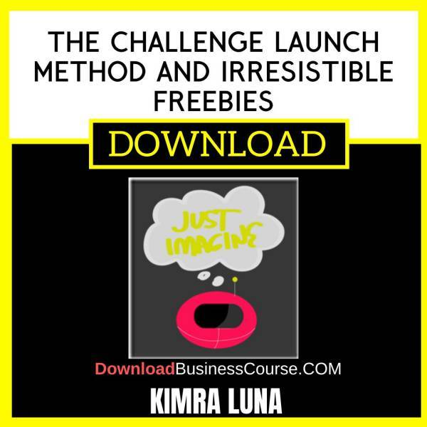 Kimra Luna The Challenge Launch Method And Irresistible Freebies FREE DOWNLOAD