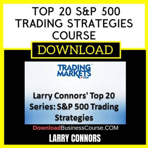 Larry Connors Top 20 S&P 500 Trading Strategies Course FREE DOWNLOAD