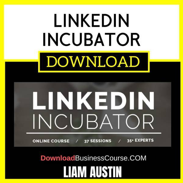 Liam Austin Linkedin Incubator FREE DOWNLOAD
