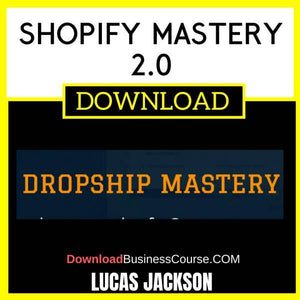 Lucas Jackson Shopify Mastery 2.0 FREE DOWNLOAD