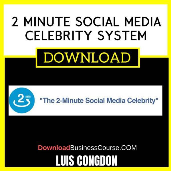 Luis Congdon 2 Minute Social Media Celebrity System FREE DOWNLOAD