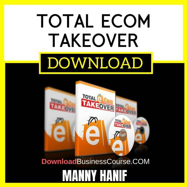 Manny Hanif Total Ecom Takeover FREE DOWNLOAD