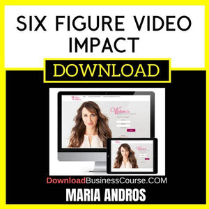 Maria Andros Six Figure Video Impact FREE DOWNLOAD