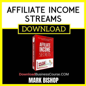 Mark Bishop Affiliate Income Streams FREE DOWNLOAD