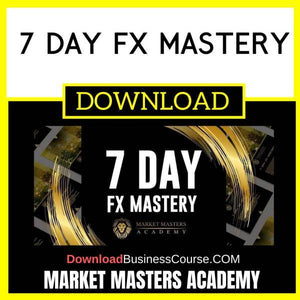 Market Masters Academy 7 Day Fx Mastery FREE DOWNLOAD