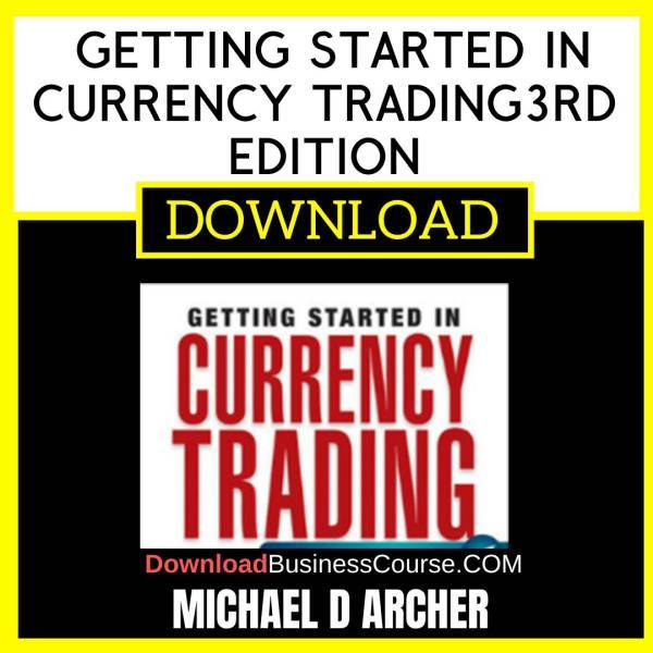 Michael D Archer Getting Started In Currency Trading3rd Edition FREE DOWNLOAD