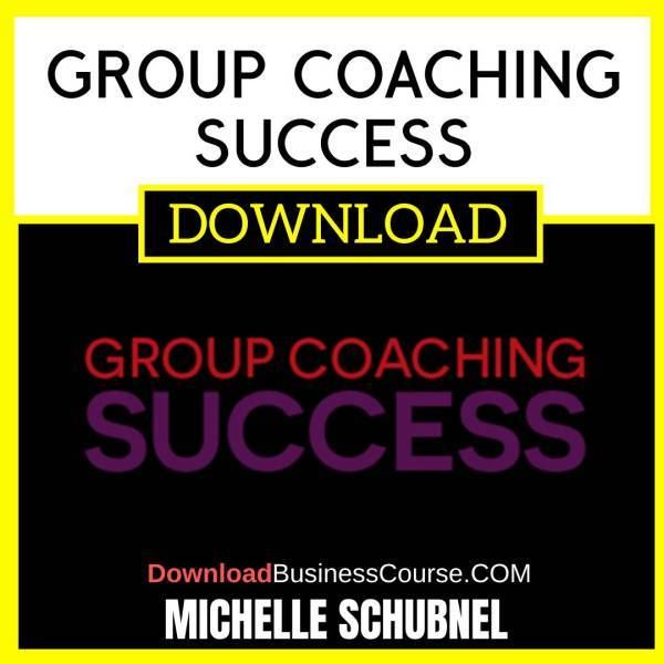 Michelle Schubnel Group Coaching Success FREE DOWNLOAD