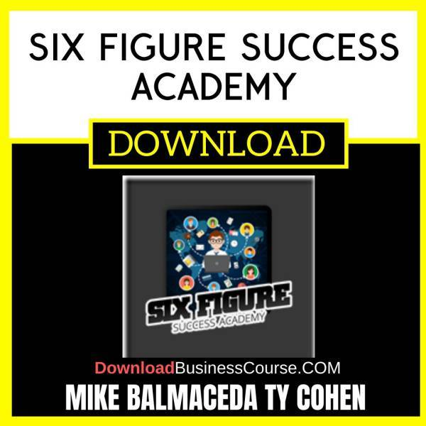 Mike Balmaceda Ty Cohen Six Figure Success Academy FREE DOWNLOAD