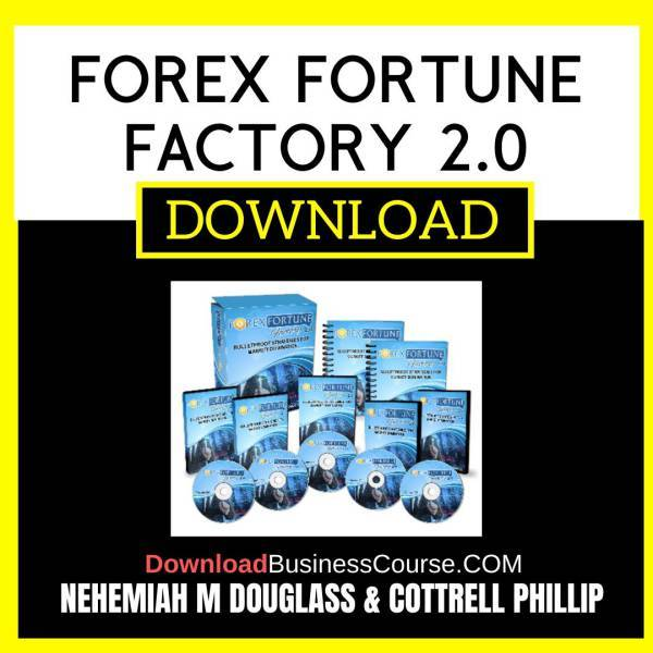 Nehemiah M Douglass And Cottrell Phillip Forex Fortune Factory 2.0 FREE DOWNLOAD