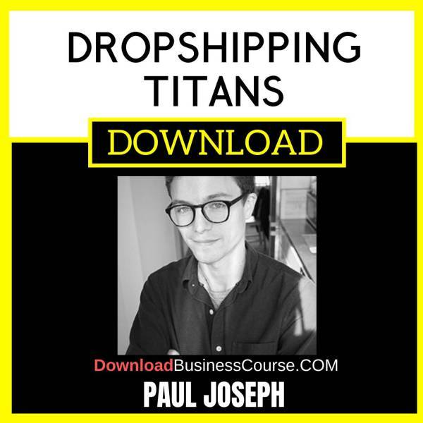 Paul Joseph Dropshipping Titans FREE DOWNLOAD