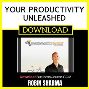 Robin Sharma Your Productivity Unleashed FREE DOWNLOAD
