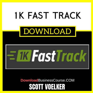 Scott Voelker 1k Fast Track FREE DOWNLOAD