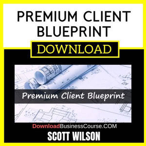 Scott Wilson Premium Client Blueprint FREE DOWNLOAD