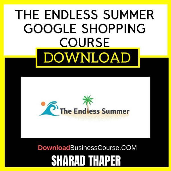 Sharad Thaper The Endless Summer Google Shopping Course FREE DOWNLOAD