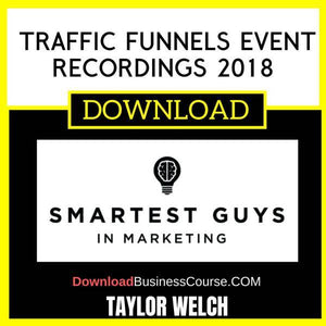 Taylor Welch Traffic Funnels Event Recordings 2018 FREE DOWNLOAD