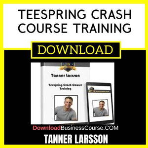 Tanner Larsson Teespring Crash Course Training FREE DOWNLOAD