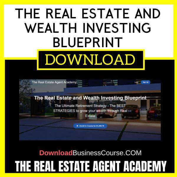 The Real Estate Agent Academy The Real Estate And Wealth Investing Blueprint FREE DOWNLOAD