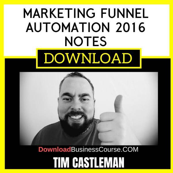 Tim Castleman Marketing Funnel Automation 2016 Notes FREE DOWNLOAD