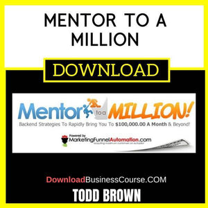 Todd Brown Mentor To A Million FREE DOWNLOAD