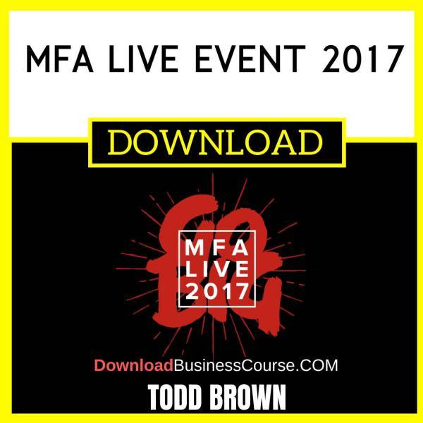Todd Brown Mfa Live Event 2017 FREE DOWNLOAD